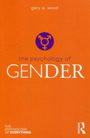The Psychology of Gender, Wood Gary W.