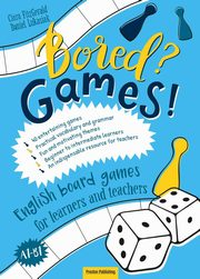 Bored? Games! Part 1 English board games for learners and teachers., FitzGerald Ciara, Łukasiak Daniel