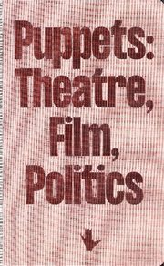 Puppets: Theatre, Film, Politics,