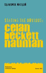 ksiazka tytuł: Stating the Obvious: Celan - Beckett - Nauman - 04 The Essential (Political) Appendix: On Art, Garbage and Matters of the Canon; Bibliography autor: Sławomir Masłoń