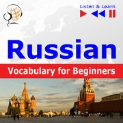 ksiazka tytuł: Russian Vocabulary for Beginners. Listen & Learn to Speak autor: Dorota Guzik