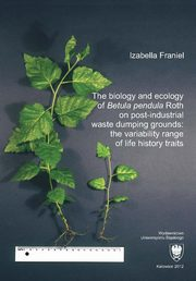 ksiazka tytuł: The biology and ecology of ?Betula pendula? Roth on post-industrial waste dumping grounds: the variability range of life history traits - 08 Rozdz. 7. Conclusions; References autor: Izabella Franiel