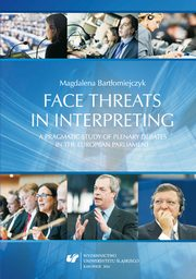 ksiazka tytuł: Face threats in interpreting: A pragmatic study of plenary debates in the European Parliament - 07 Final conclusions: Possible avenues for future research; References autor: Magdalena Bartłomiejczyk