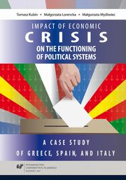 Impact of the 2008 economic crisis on the functioning of political systems. A case study of Greece, Spain, and Italy - 01  The economic crisis in Greece, Spain, and Italy, Tomasz Kubin, Małgorzata Lorencka, Małgorzata Myśliwiec